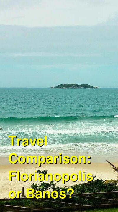 Florianopolis vs. Banos Travel Comparison