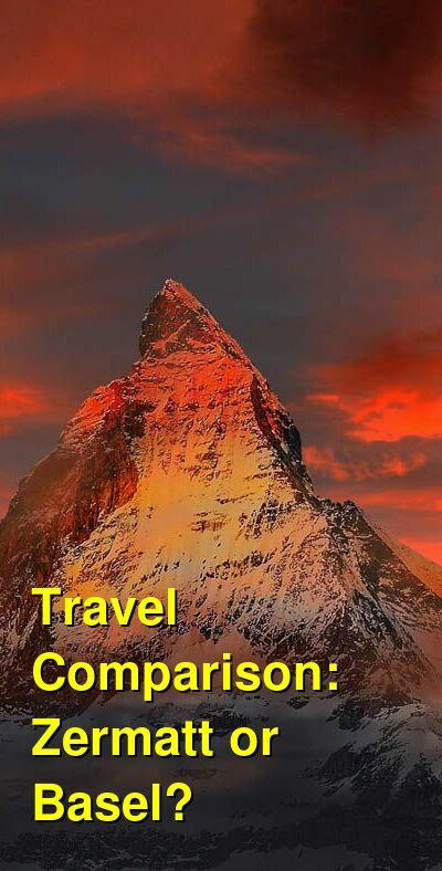 Zermatt vs. Basel Travel Comparison
