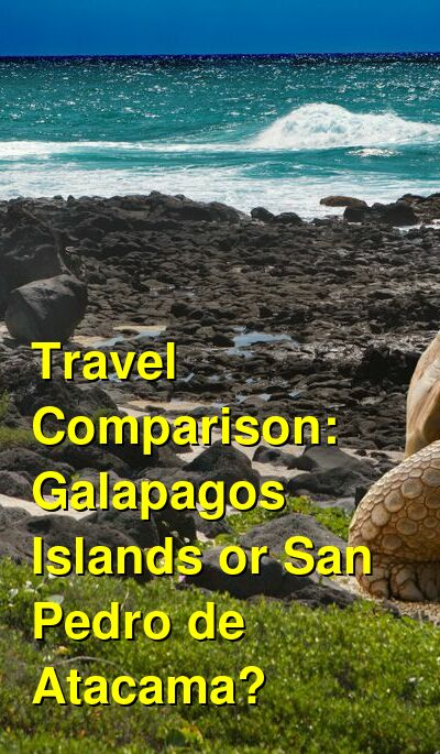 Galapagos Islands vs. San Pedro de Atacama Travel Comparison