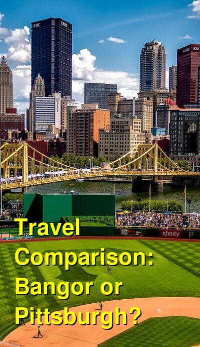 Bangor vs. Pittsburgh Travel Comparison