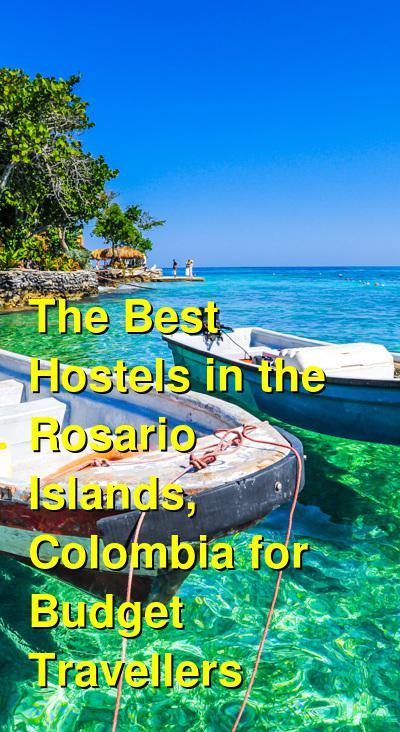 The Best Hostels in the Rosario Islands, Colombia for Budget Travellers | Budget Your Trip