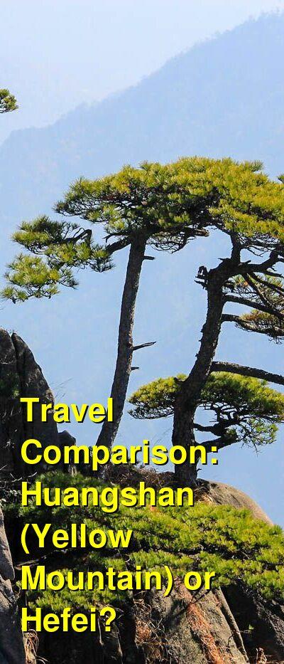 Huangshan (Yellow Mountain) vs. Hefei Travel Comparison