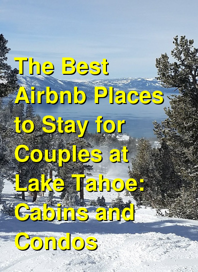 The Best Airbnb Places to Stay for Couples at Lake Tahoe: Cabins and Condos (March 2021) | Budget Your Trip