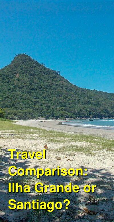 Ilha Grande vs. Santiago Travel Comparison