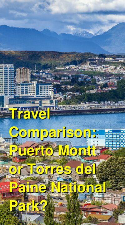 Puerto Montt vs. Torres del Paine National Park Travel Comparison