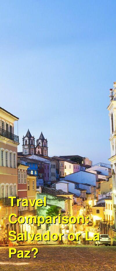 Salvador vs. La Paz Travel Comparison
