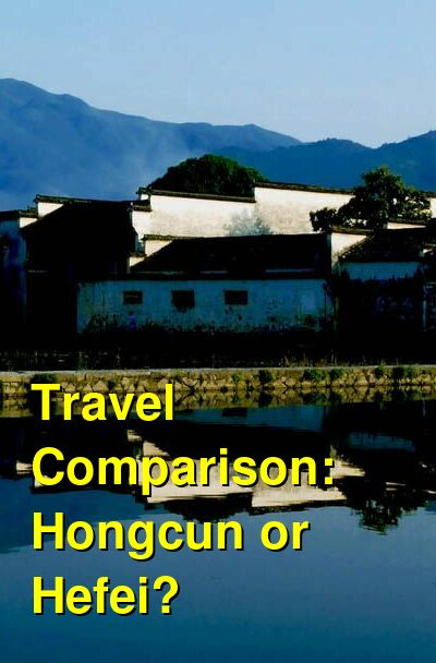 Hongcun vs. Hefei Travel Comparison