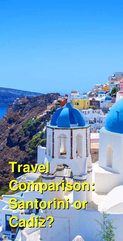 Santorini vs. Cadiz Travel Comparison