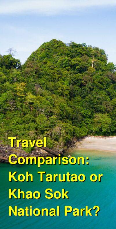 Koh Tarutao vs. Khao Sok National Park Travel Comparison
