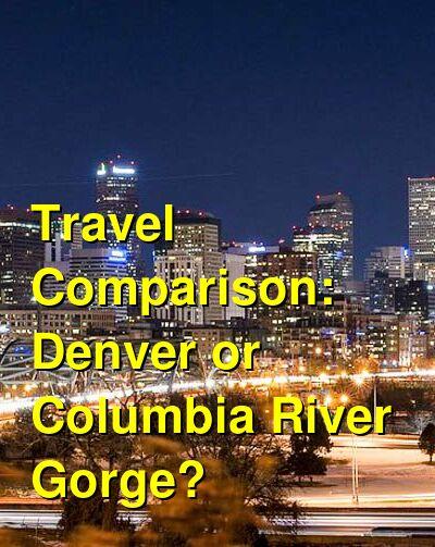 Denver vs. Columbia River Gorge Travel Comparison