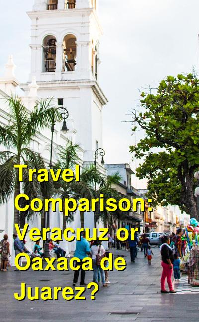 Veracruz vs. Oaxaca de Juarez Travel Comparison