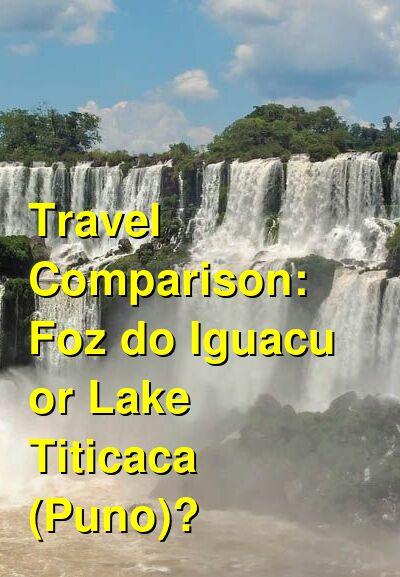Foz do Iguacu vs. Lake Titicaca (Puno) Travel Comparison