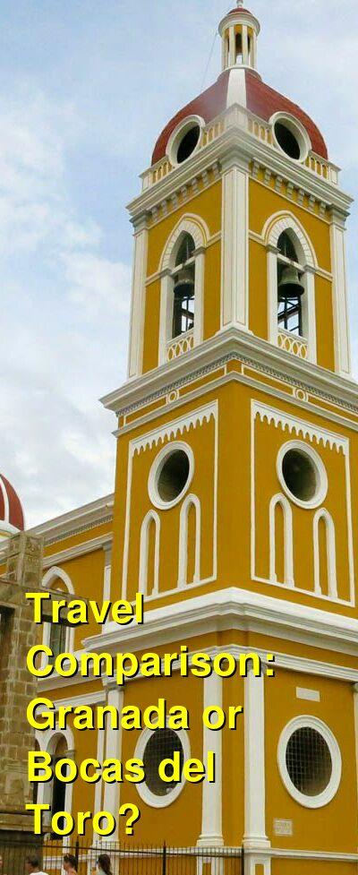 Granada vs. Bocas del Toro Travel Comparison