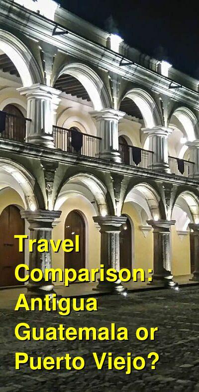Antigua Guatemala vs. Puerto Viejo Travel Comparison