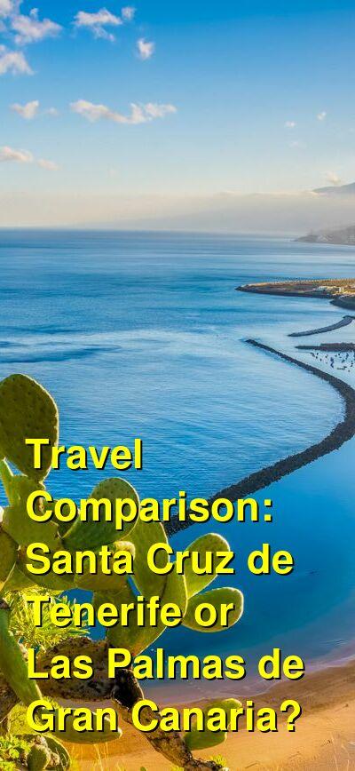 Santa Cruz de Tenerife vs. Las Palmas de Gran Canaria Travel Comparison