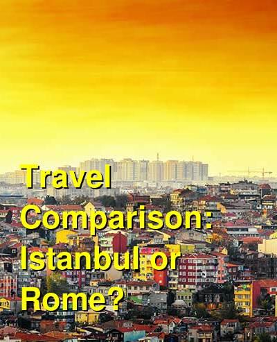 Istanbul vs. Rome Travel Comparison