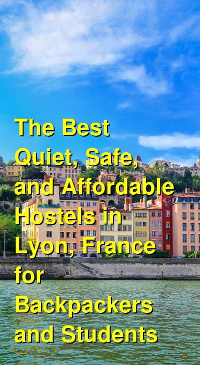 Female Travel: Quiet, Safe, and Affordable Hostels in Lyon, France  | Budget Your Trip