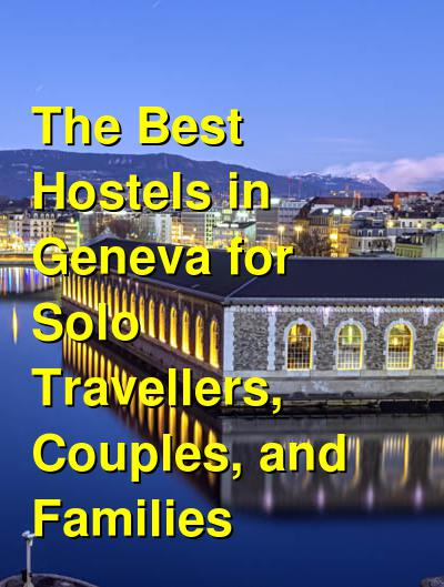 The Best Hostels in Geneva for Solo Travellers, Couples, and Families | Budget Your Trip