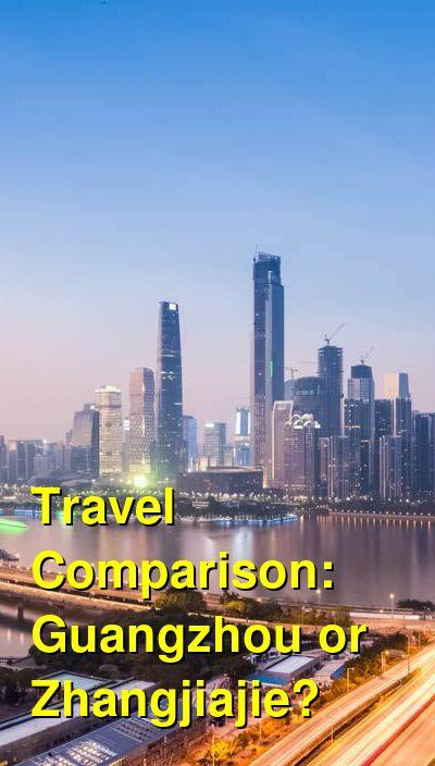 Guangzhou vs. Zhangjiajie Travel Comparison