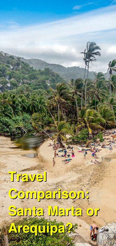 Santa Marta vs. Arequipa Travel Comparison