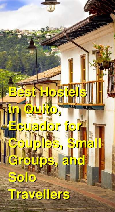 Best Hostels in Quito, Ecuador for Couples, Small Groups, and Solo Travellers | Budget Your Trip