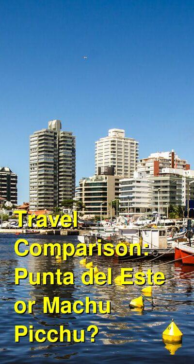 Punta del Este vs. Machu Picchu Travel Comparison