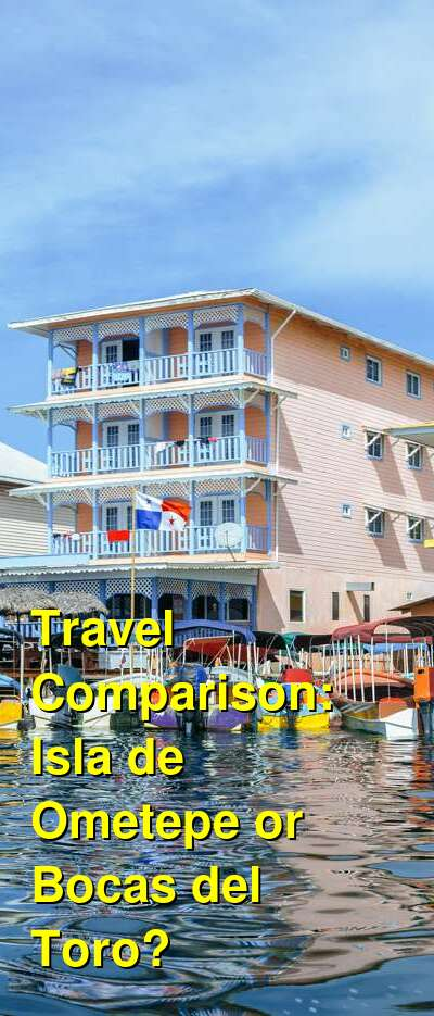 Isla de Ometepe vs. Bocas del Toro Travel Comparison