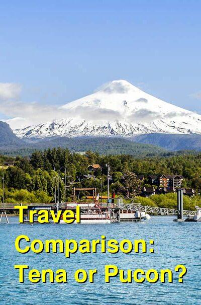 Tena vs. Pucon Travel Comparison