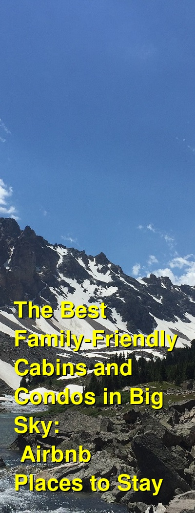 The Best Family-Friendly Cabins and Condos in Big Sky: Airbnb Places to Stay (January 2021) | Budget Your Trip