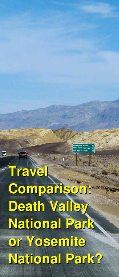 Death Valley National Park vs. Yosemite National Park Travel Comparison