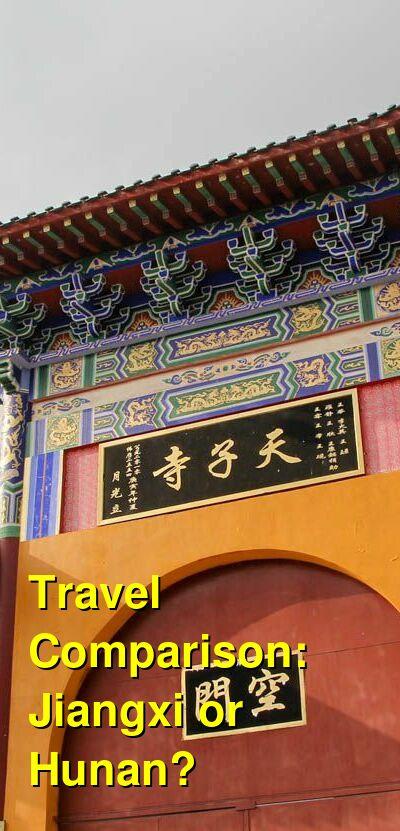 Jiangxi vs. Hunan Travel Comparison