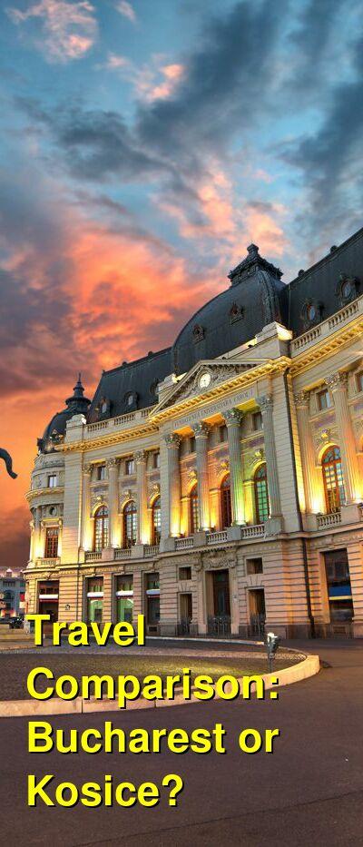 Bucharest vs. Kosice Travel Comparison