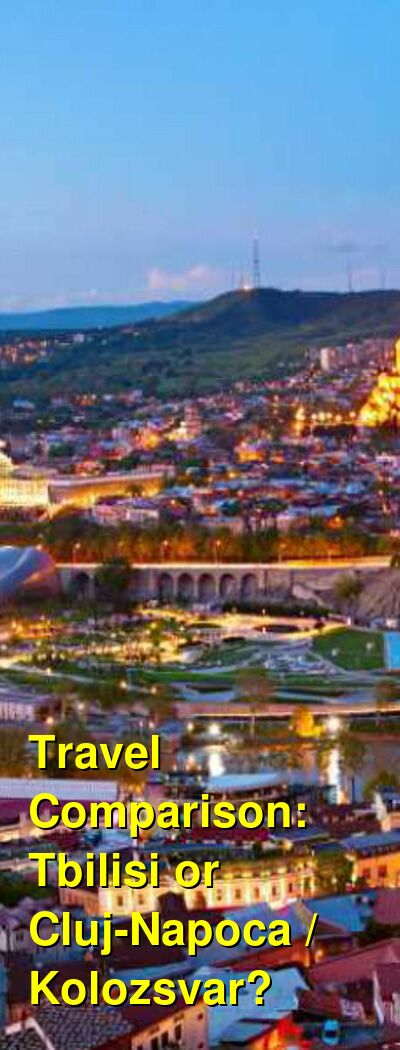 Tbilisi vs. Cluj-Napoca / Kolozsvar Travel Comparison