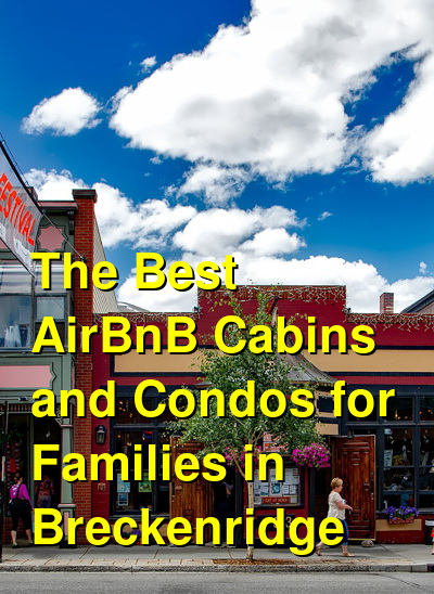 The Best AirBnB Cabins and Condos for Families in Breckenridge (March 2021) | Budget Your Trip