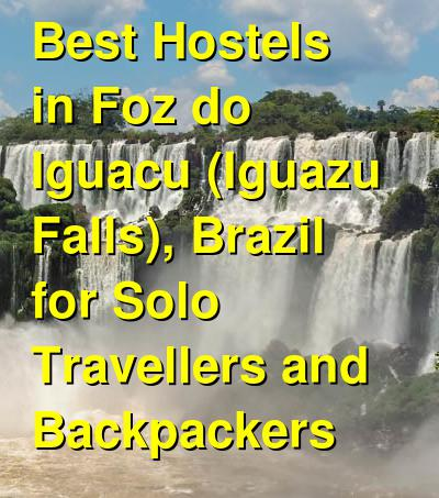 Best Hostels in Foz do Iguacu (Iguazu Falls), Brazil for Solo Travellers and Backpackers | Budget Your Trip