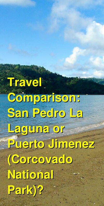 San Pedro La Laguna vs. Puerto Jimenez (Corcovado National Park) Travel Comparison