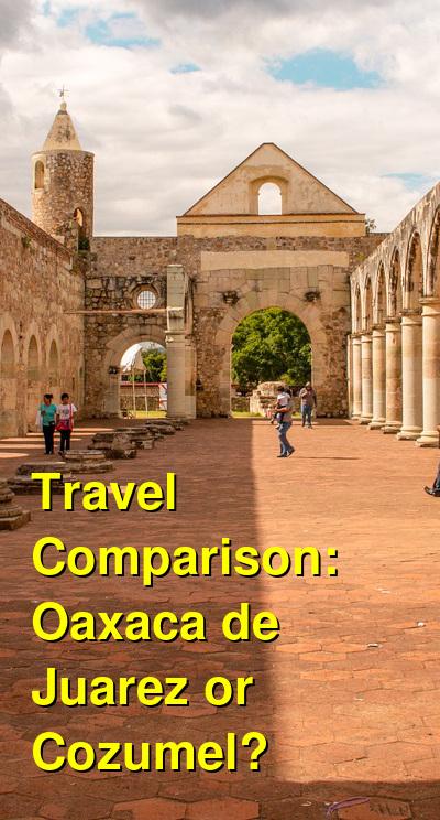 Oaxaca de Juarez vs. Cozumel Travel Comparison