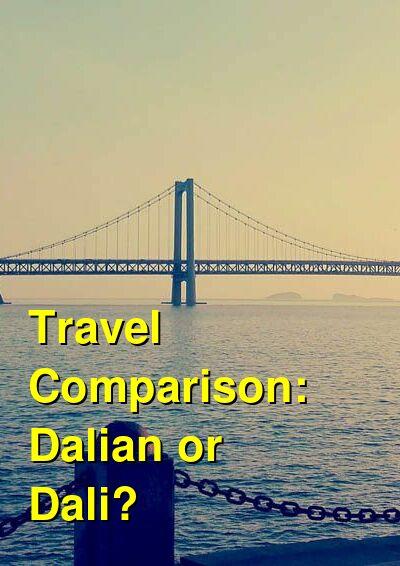 Dalian vs. Dali Travel Comparison