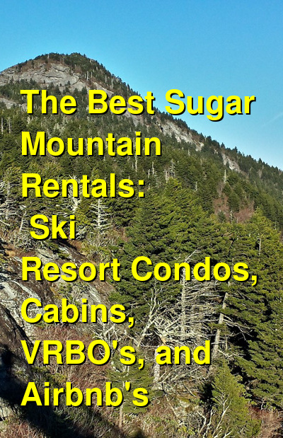 The Best Sugar Mountain Rentals: Ski Resort Condos, Cabins, VRBO's, and Airbnb's | Budget Your Trip