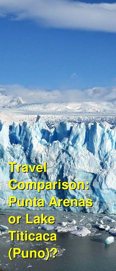 Punta Arenas vs. Lake Titicaca (Puno) Travel Comparison