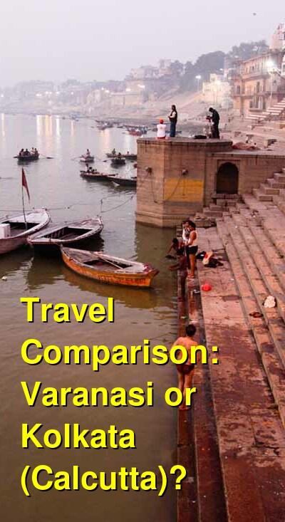 Varanasi vs. Kolkata (Calcutta) Travel Comparison