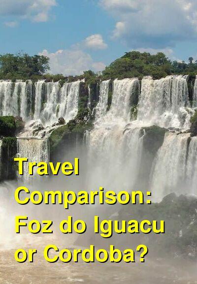 Foz do Iguacu vs. Cordoba Travel Comparison