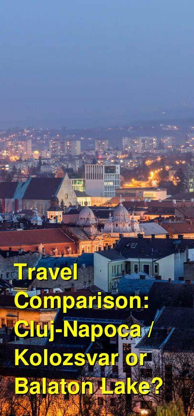 Cluj-Napoca / Kolozsvar vs. Balaton Lake Travel Comparison