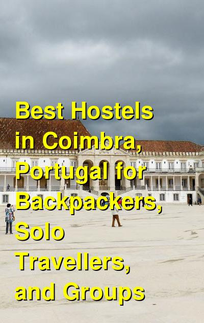 Best Hostels in Coimbra, Portugal for Backpackers, Solo Travellers, and Groups | Budget Your Trip
