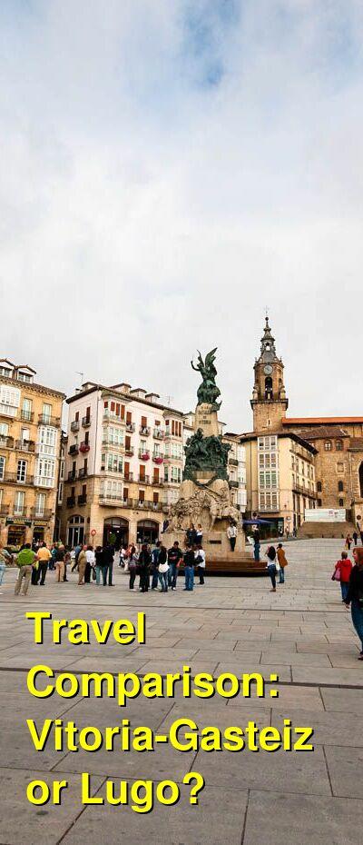 Vitoria-Gasteiz vs. Lugo Travel Comparison