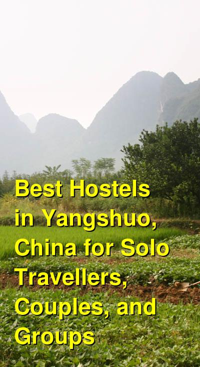 Best Hostels in Yangshuo, China for Solo Travellers, Couples, and Groups | Budget Your Trip