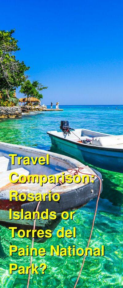 Rosario Islands vs. Torres del Paine National Park Travel Comparison