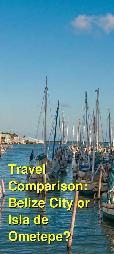 Belize City vs. Isla de Ometepe Travel Comparison