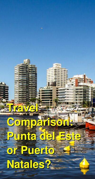 Punta del Este vs. Puerto Natales Travel Comparison