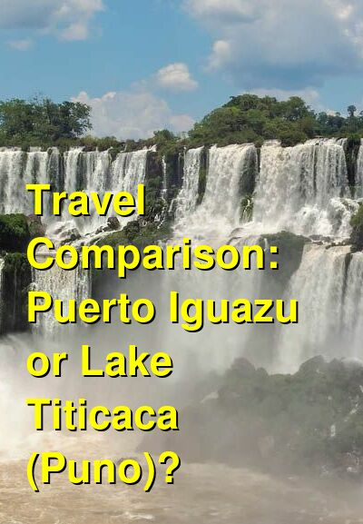 Puerto Iguazu vs. Lake Titicaca (Puno) Travel Comparison